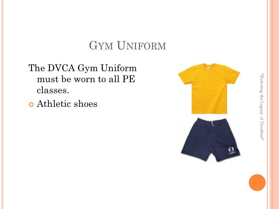 G YM U NIFORM The DVCA Gym Uniform must be worn to all PE classes.