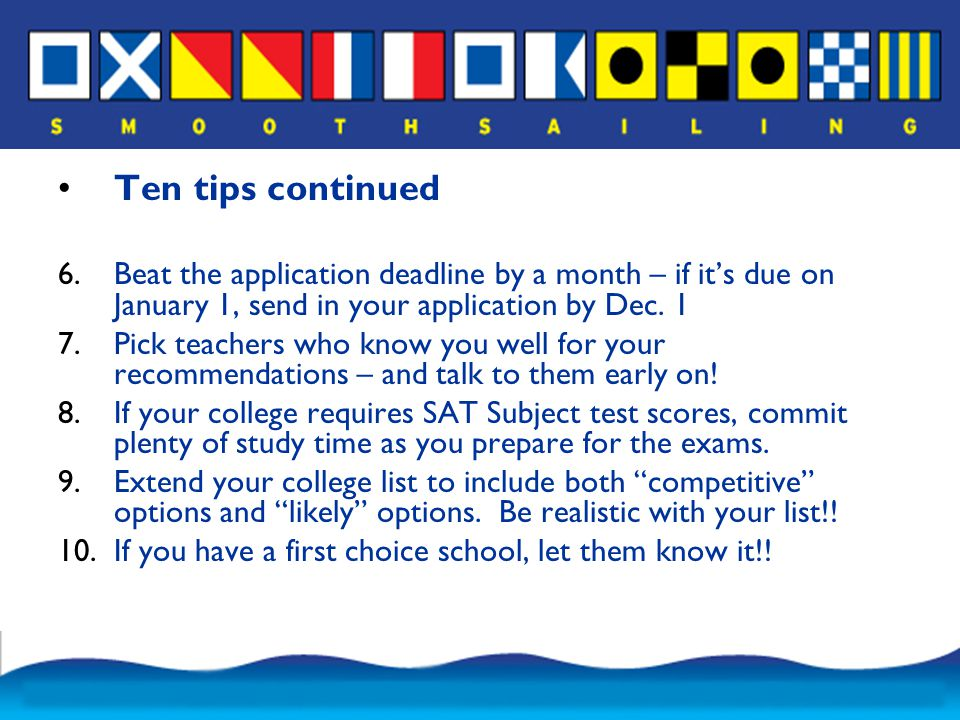 Ten tips continued 6.Beat the application deadline by a month – if it's due on January 1, send in your application by Dec.
