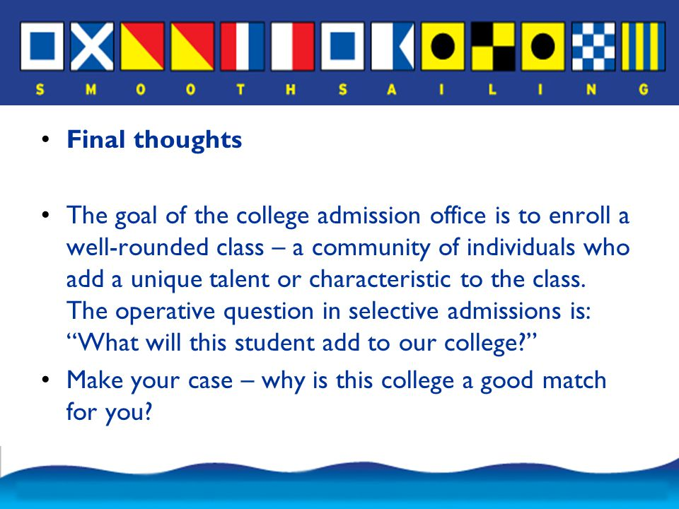 Final thoughts The goal of the college admission office is to enroll a well-rounded class – a community of individuals who add a unique talent or characteristic to the class.