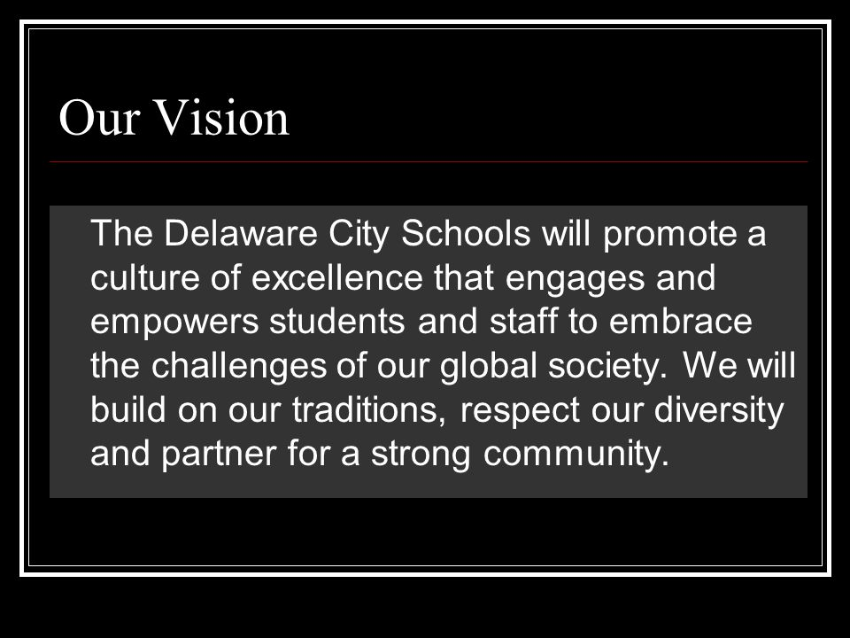 Our Vision The Delaware City Schools will promote a culture of excellence that engages and empowers students and staff to embrace the challenges of our global society.