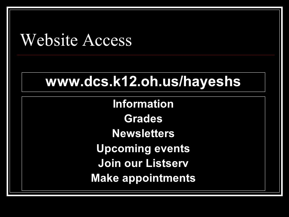 www.dcs.k12.oh.us/hayeshs Information Grades Newsletters Upcoming events Join our Listserv Make appointments Website Access