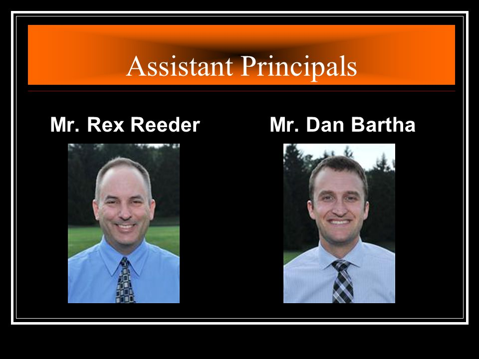 Assistant Principals Mr. Rex Reeder Mr. Dan Bartha