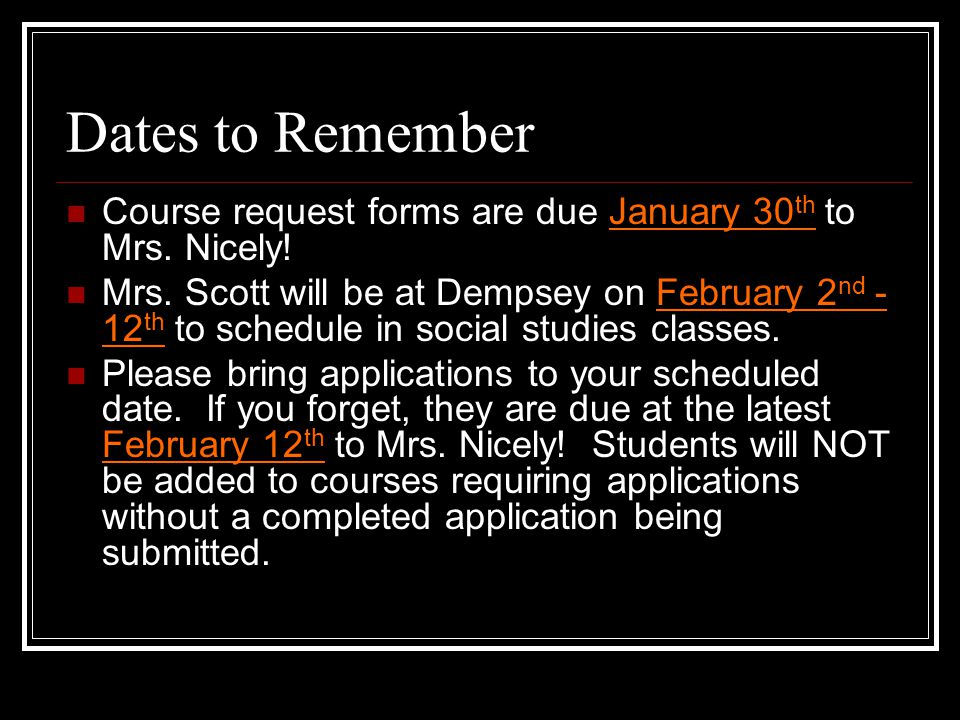 Dates to Remember Course request forms are due January 30 th to Mrs.
