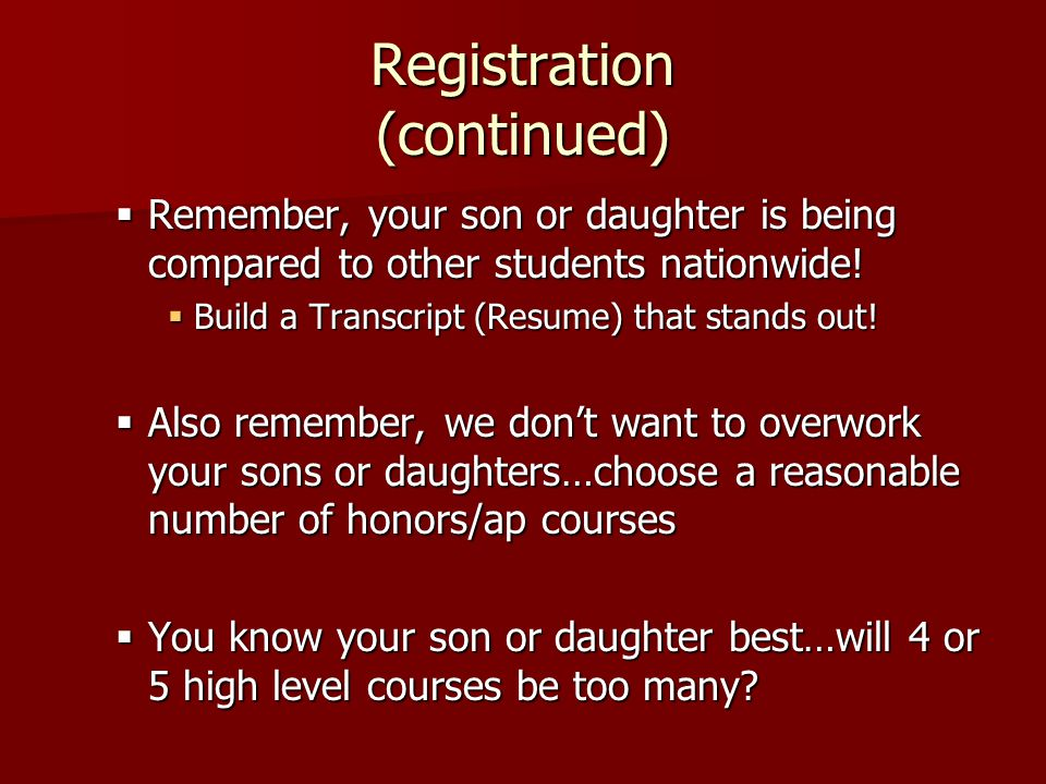 Registration (continued)  Remember, your son or daughter is being compared to other students nationwide.