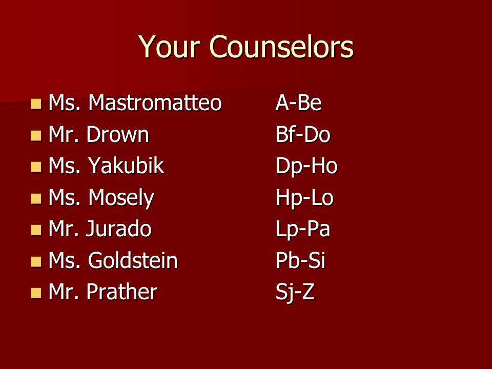 Your Counselors Ms. MastromatteoA-Be Ms. MastromatteoA-Be Mr.