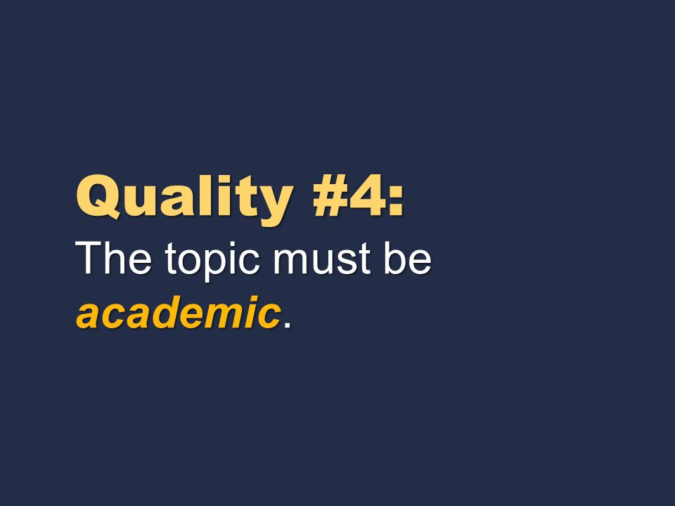 Quality #3: Sources for the topic must be plentiful.