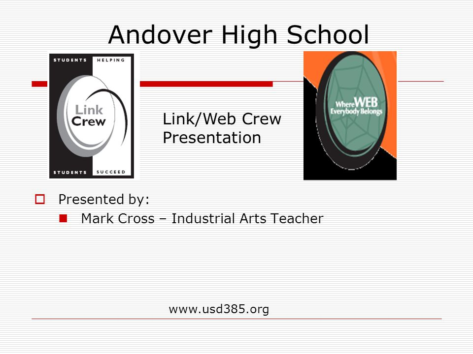 Andover High School www.usd385.org  Presented by: Mark Cross – Industrial Arts Teacher Link/Web Crew Presentation