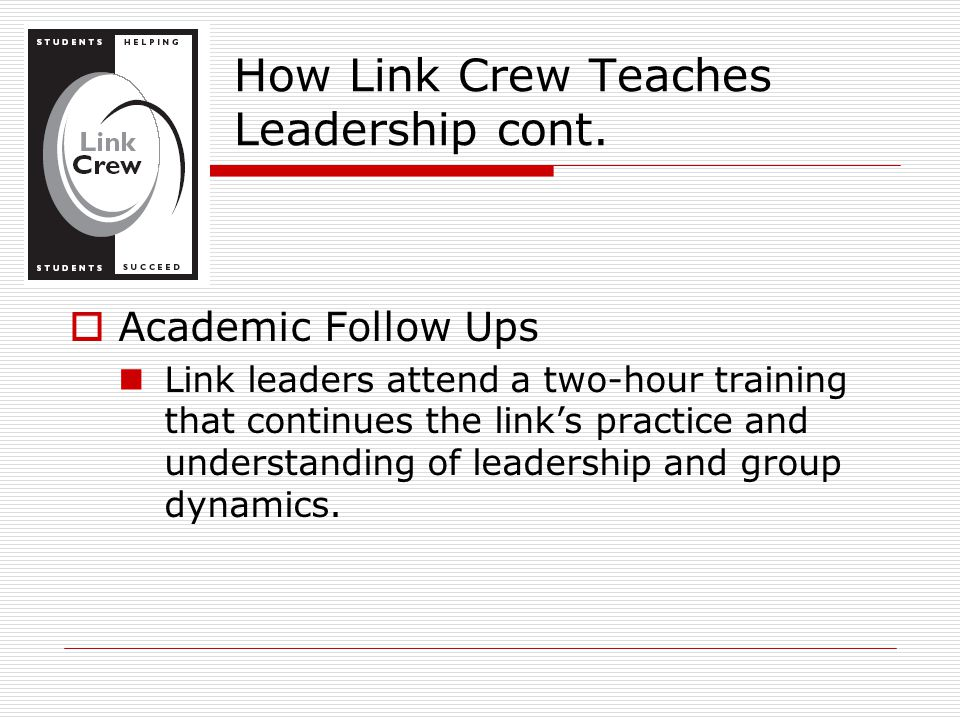  Academic Follow Ups Link leaders attend a two-hour training that continues the link's practice and understanding of leadership and group dynamics.