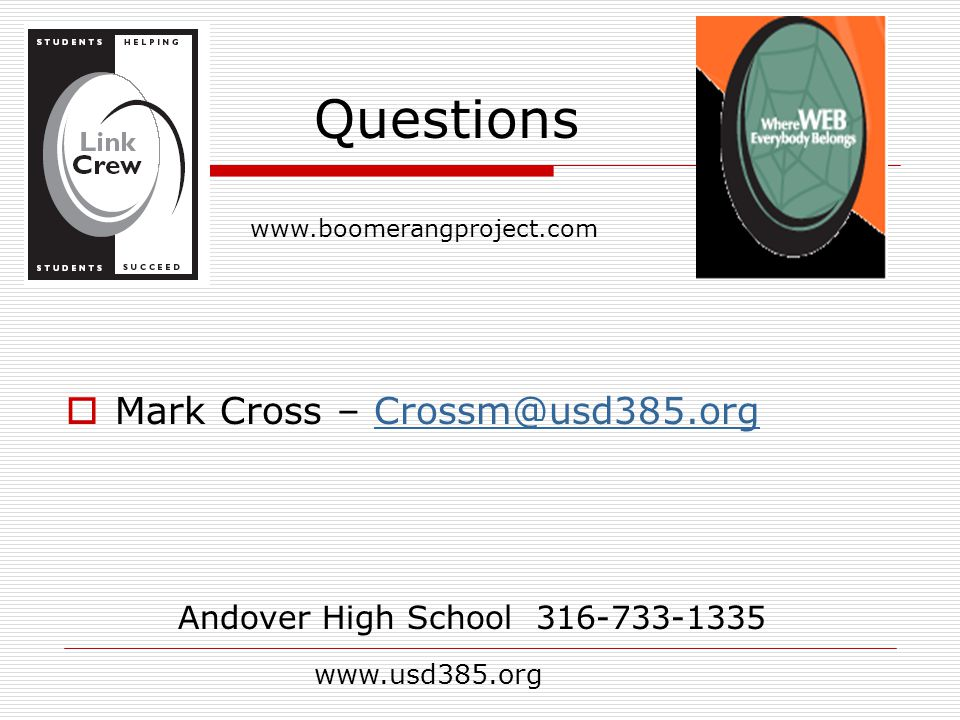  Mark Cross – Crossm@usd385.orgCrossm@usd385.org Questions Andover High School 316-733-1335 www.usd385.org www.boomerangproject.com