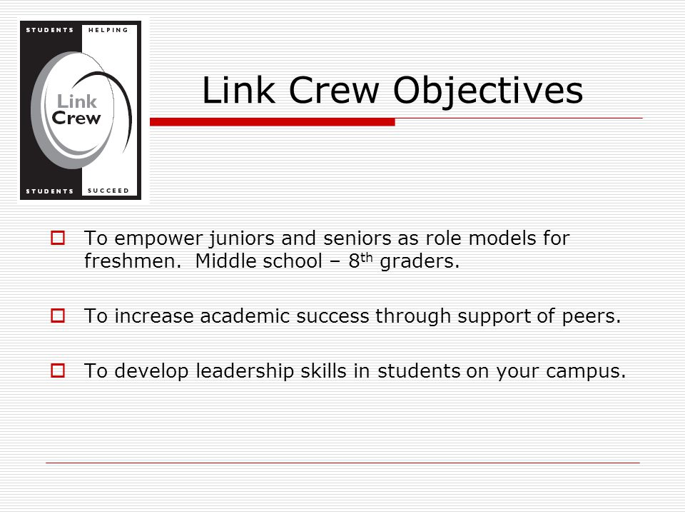 Link Crew Objectives  To empower juniors and seniors as role models for freshmen.