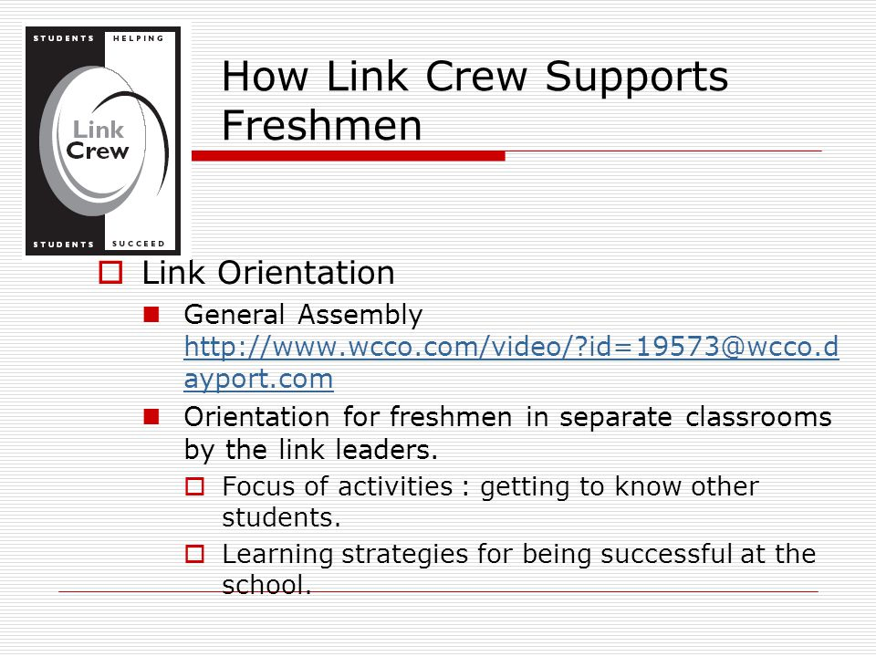  Link Orientation General Assembly http://www.wcco.com/video/ id=19573@wcco.d ayport.com http://www.wcco.com/video/ id=19573@wcco.d ayport.com Orientation for freshmen in separate classrooms by the link leaders.