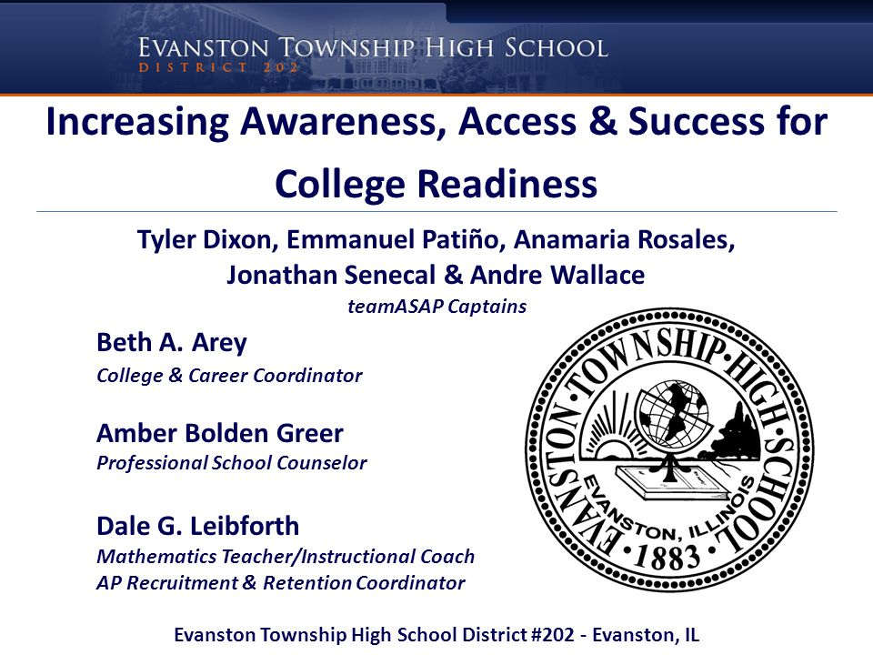 Increasing Awareness, Access & Success for College Readiness Tyler Dixon, Emmanuel Patiño, Anamaria Rosales, Jonathan Senecal & Andre Wallace teamASAP Captains Beth A.