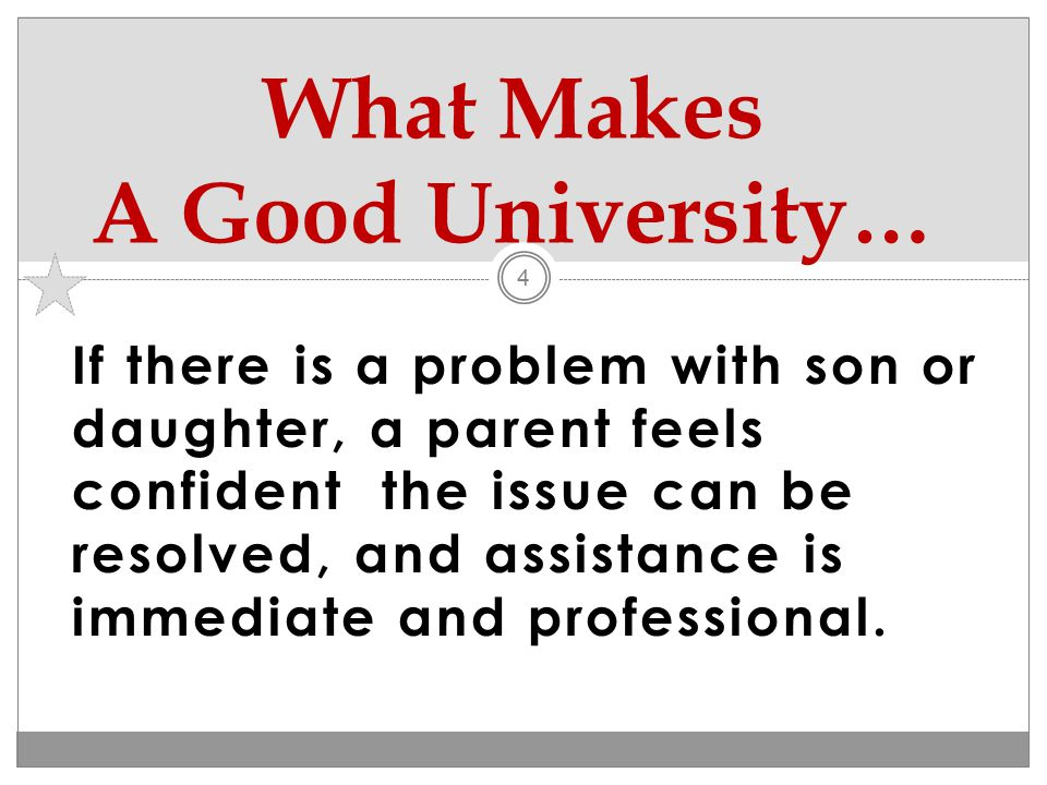 Faculty? Staff? Staff? Programs / Majors? Programs / Majors? Graduation Rates? Graduation Rates? Facilities? Facilities? 3 What Makes A Good Universit