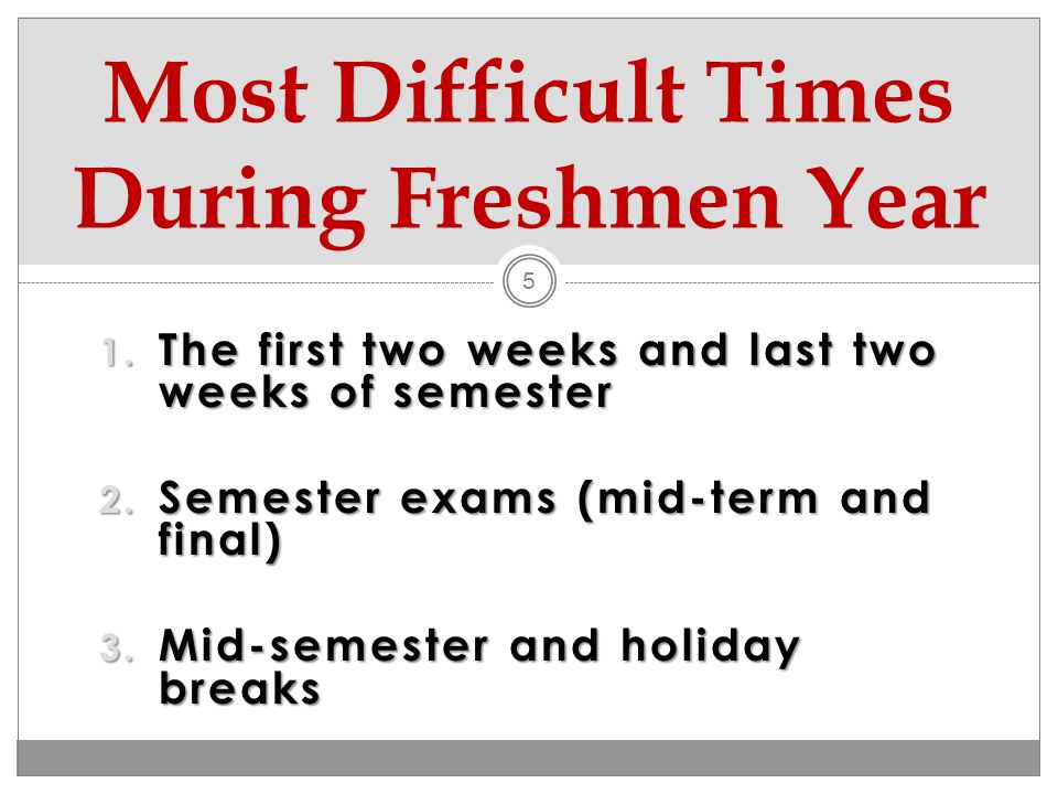 1.The first two weeks and last two weeks of semester 2.