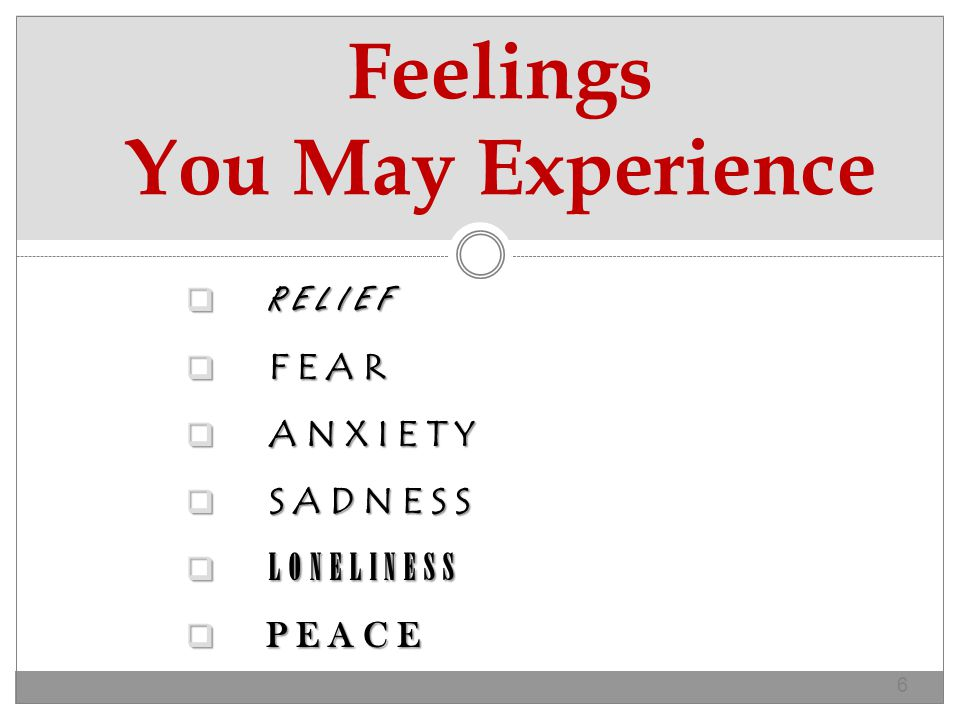  RELIEF  FEAR  ANXIETY  SADNESS  LONELINESS  PEACE 6 Feelings You May Experience