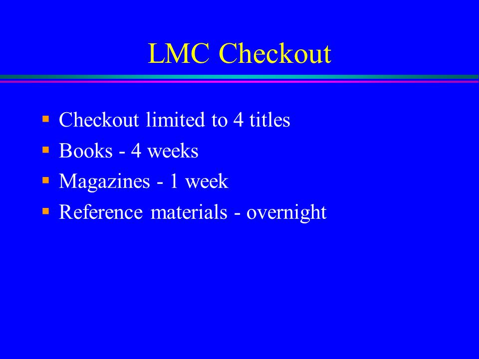 Leaving the LMC  Put all LMC materials you don't need on book cart  Clean the area around your table  Push in chair  Walk over to LMC staff to hav