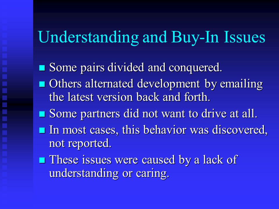 Understanding and Buy-In Issues Some pairs divided and conquered. Some pairs divided and conquered. Others alternated development by emailing the late