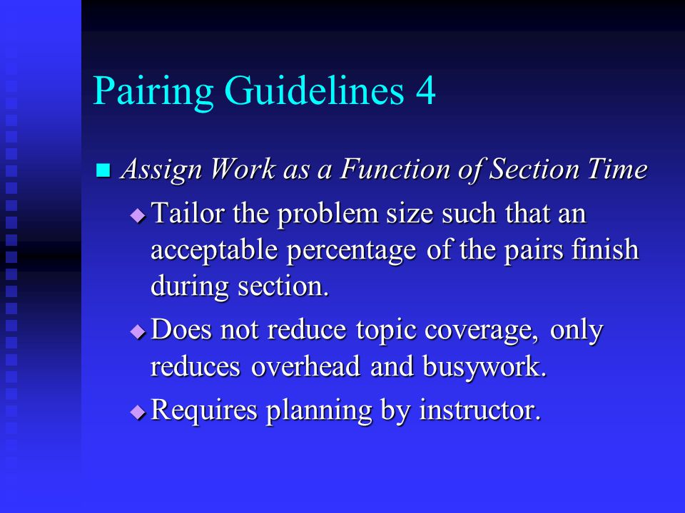 Pairing Guidelines 4 Assign Work as a Function of Section Time Assign Work as a Function of Section Time  Tailor the problem size such that an acceptable percentage of the pairs finish during section.