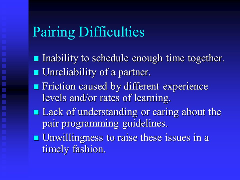 Pairing Difficulties Inability to schedule enough time together.