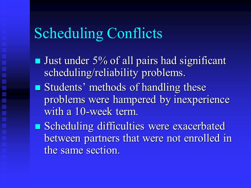 Scheduling Conflicts Just under 5% of all pairs had significant scheduling/reliability problems. Just under 5% of all pairs had significant scheduling