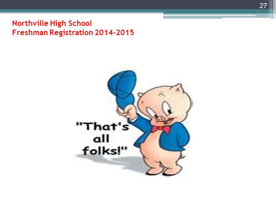 Northville High School Freshman Registration for 2014-2015 school year IV.