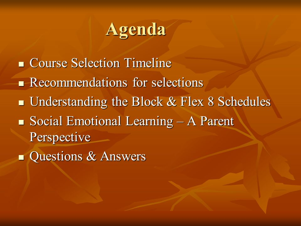 Agenda Course Selection Timeline Course Selection Timeline Recommendations for selections Recommendations for selections Understanding the Block & Fle