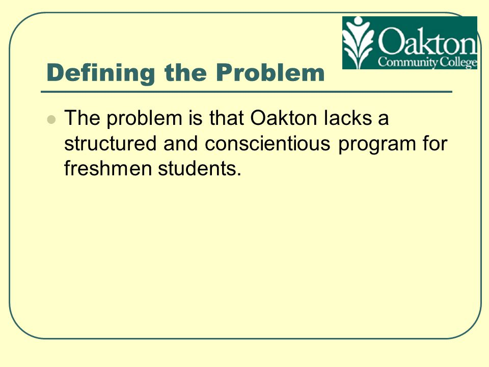 Explaining the Goals Our main goal is to design a year-long Freshmen Success Program for Oakton that is based on research.