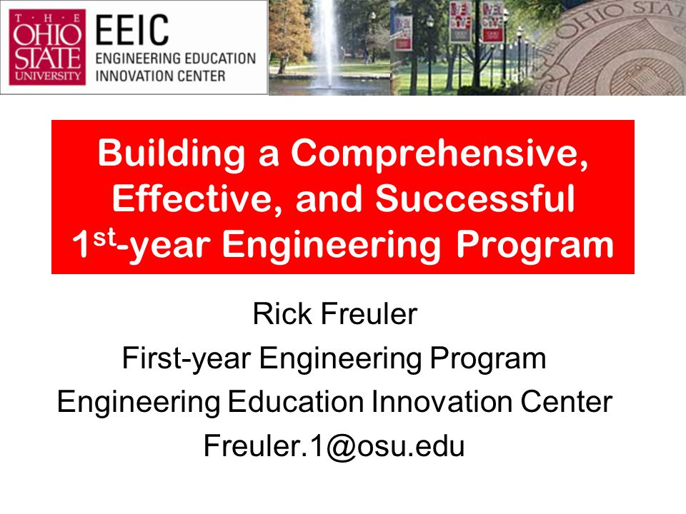 Building a Comprehensive, Effective, and Successful 1 st -year Engineering Program Rick Freuler First-year Engineering Program Engineering Education I