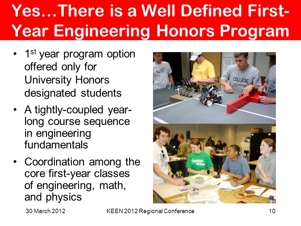 Yes…There is a Well Defined First- Year Engineering Honors Program 1 st year program option offered only for University Honors designated students A t