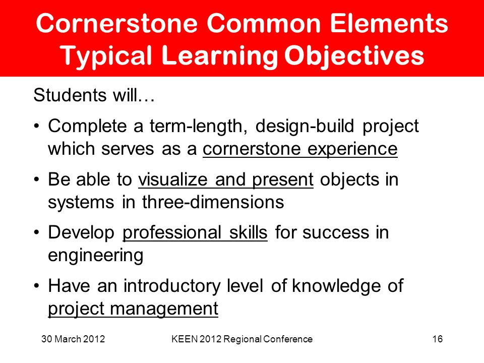 Cornerstone Common Elements Typical Learning Objectives Students will… Complete a term-length, design-build project which serves as a cornerstone expe