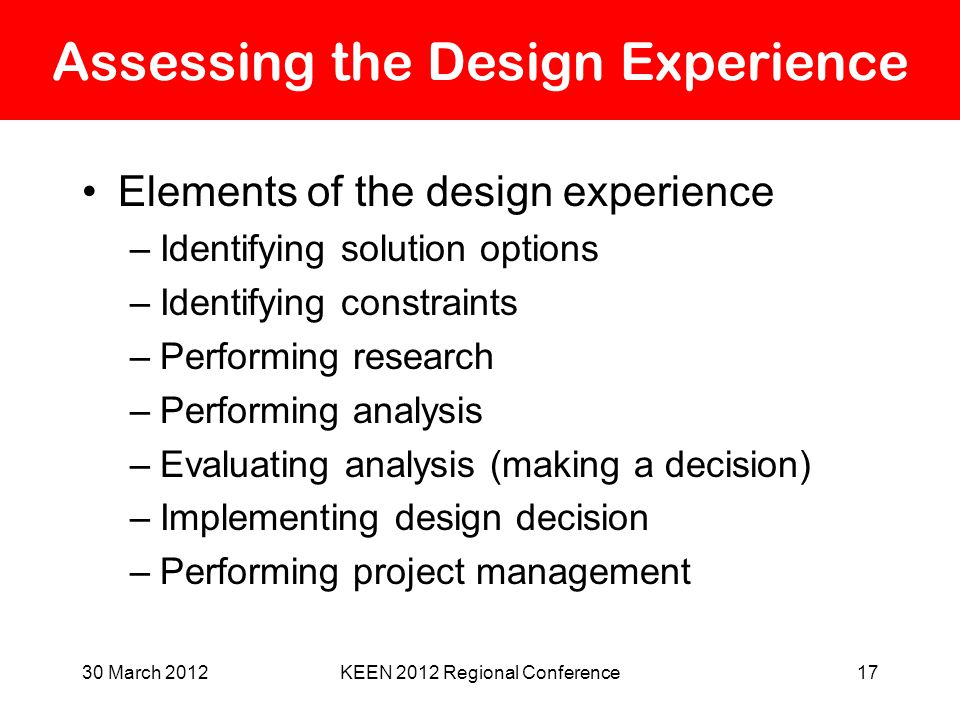 Assessing the Design Experience Elements of the design experience –Identifying solution options –Identifying constraints –Performing research –Perform