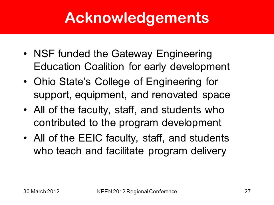 30 March 2012KEEN 2012 Regional Conference27 Acknowledgements NSF funded the Gateway Engineering Education Coalition for early development Ohio State'