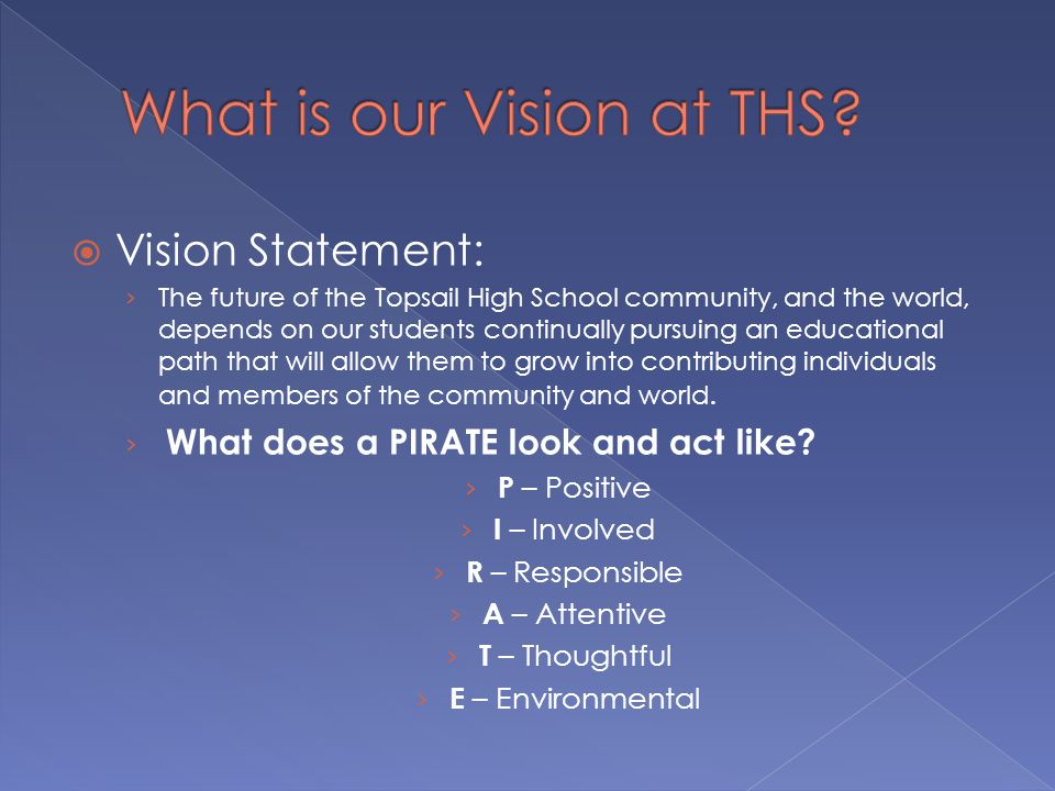  Vision Statement: › The future of the Topsail High School community, and the world, depends on our students continually pursuing an educational path that will allow them to grow into contributing individuals and members of the community and world.