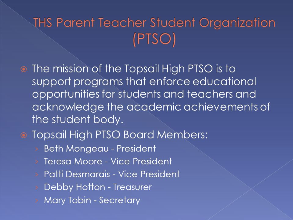  The mission of the Topsail High PTSO is to support programs that enforce educational opportunities for students and teachers and acknowledge the academic achievements of the student body.