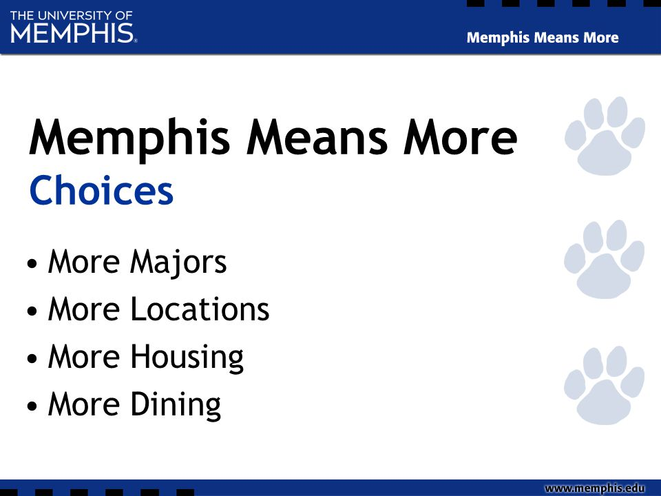 More Majors More Locations More Housing More Dining Memphis Means More Choices