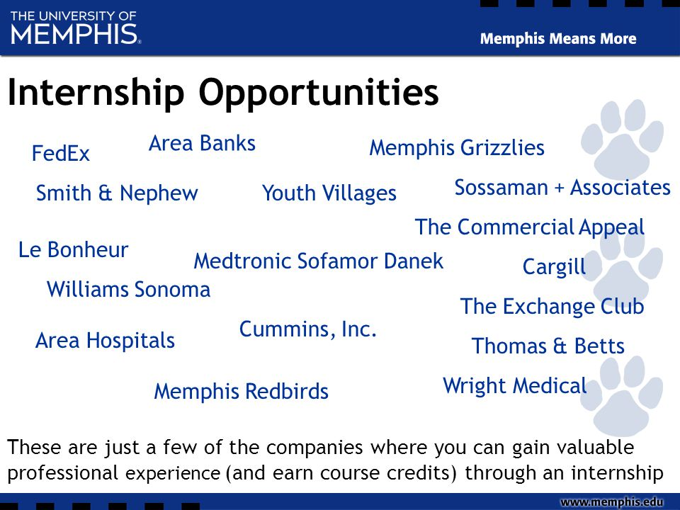 Internship Opportunities FedEx The Commercial Appeal The Exchange Club Memphis Grizzlies Sossaman + Associates Area Hospitals Area Banks Medtronic Sofamor Danek Williams Sonoma Cummins, Inc.