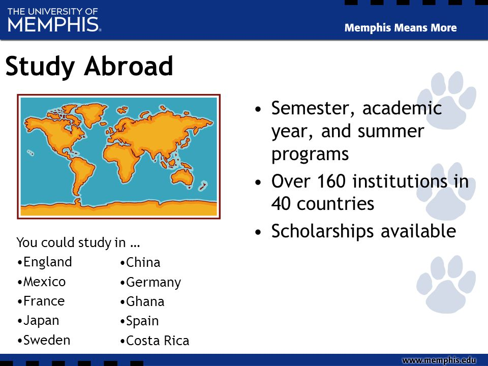 Study Abroad Semester, academic year, and summer programs Over 160 institutions in 40 countries Scholarships available You could study in … England Mexico France Japan Sweden China Germany Ghana Spain Costa Rica