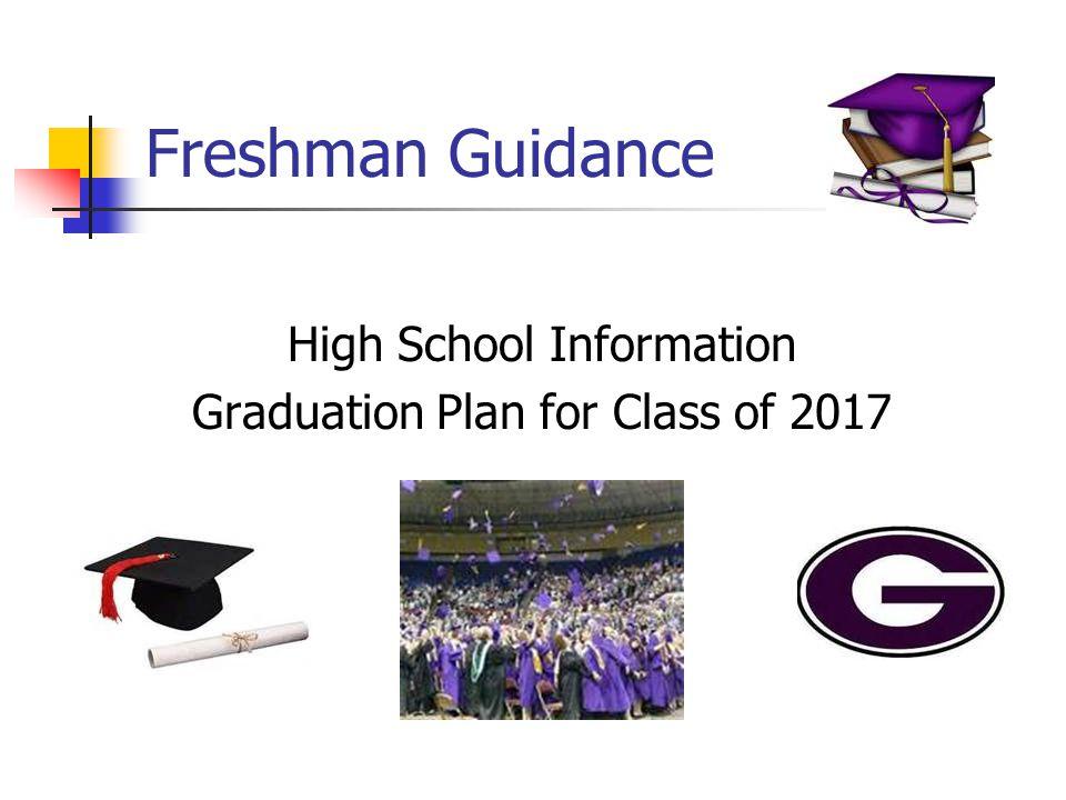 Freshman Guidance High School Information Graduation Plan for Class of 2017