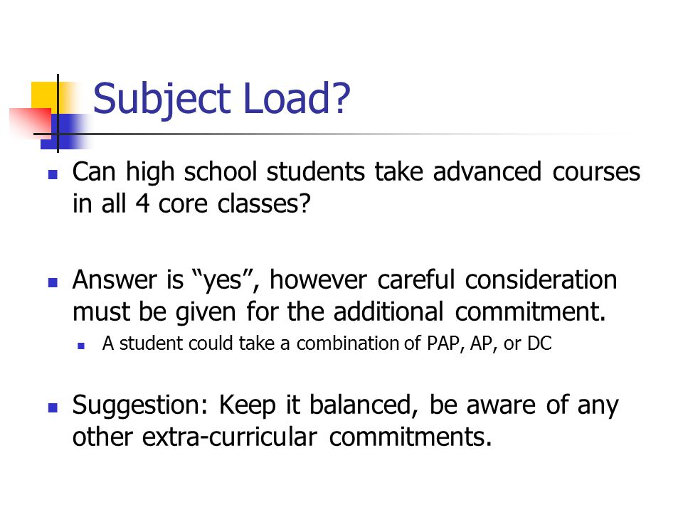 Subject Load. Can high school students take advanced courses in all 4 core classes.
