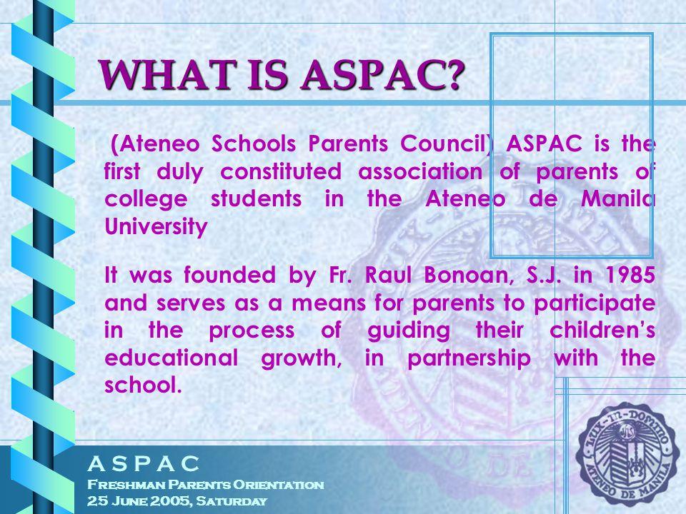 A S P A C Freshman Parents Orientation 25 June 2005, Saturday WHAT IS ASPAC.
