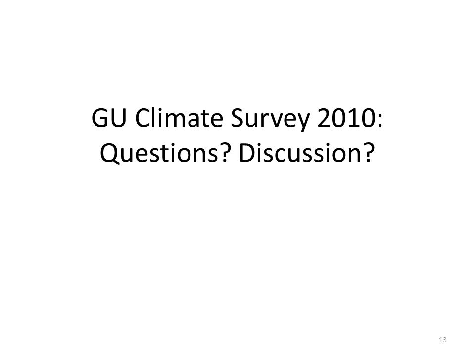 GU Climate Survey 2010: Questions Discussion 13
