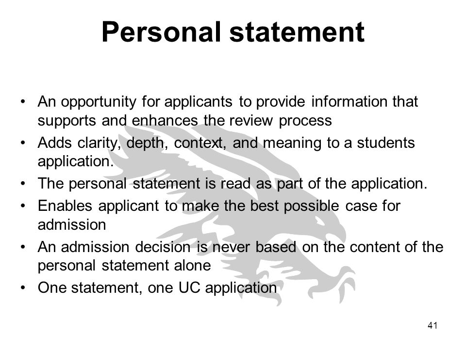 personal statement 1 Writing a great personal statement when applying to college or to a graduate program, you may be asked to write a personal statement before you begin, the very first thing you need to realize is that the personal statement is the most important part of your admissions package.