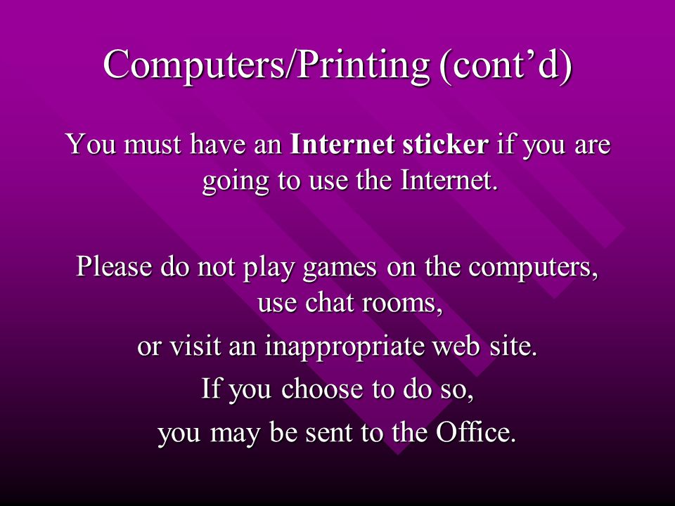 Computers/Printing (cont'd) You must have an Internet sticker if you are going to use the Internet.