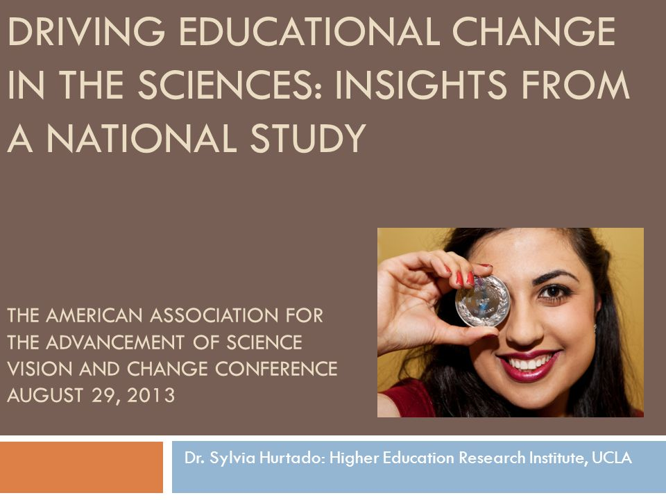 THE AMERICAN ASSOCIATION FOR THE ADVANCEMENT OF SCIENCE VISION AND CHANGE CONFERENCE AUGUST 29, 2013 Dr.
