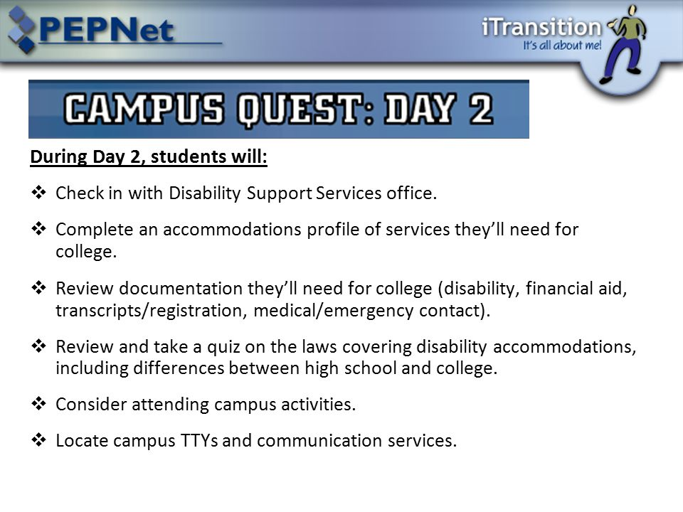 During Day 2, students will:  Check in with Disability Support Services office.