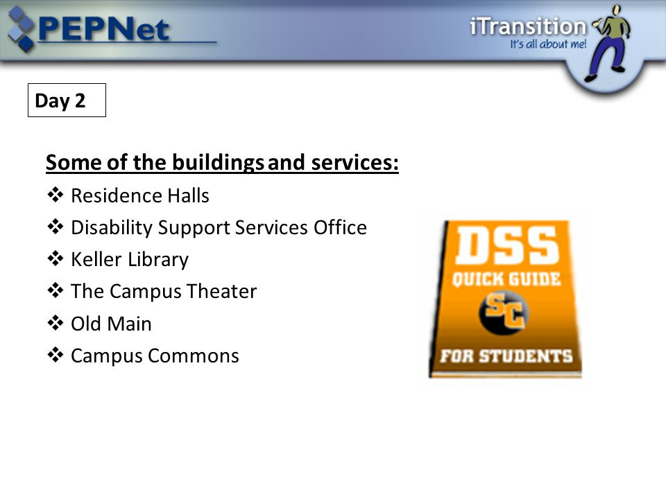 Some of the buildings and services:  Residence Halls  Disability Support Services Office  Keller Library  The Campus Theater  Old Main  Campus Commons Day 2