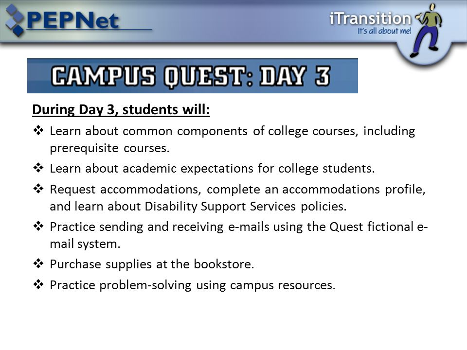 During Day 3, students will:  Learn about common components of college courses, including prerequisite courses.