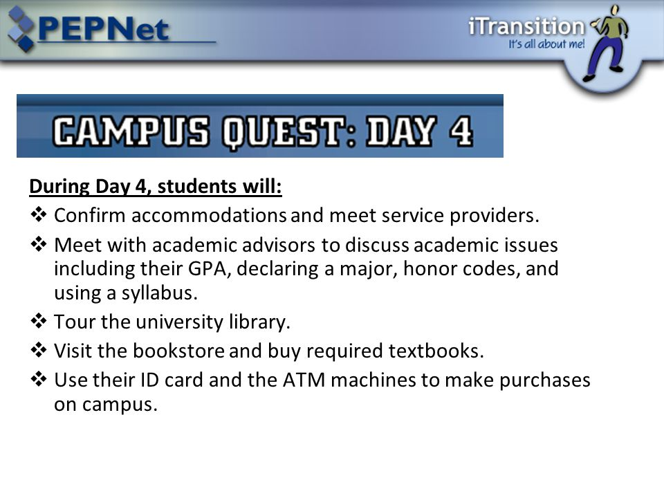 During Day 4, students will:  Confirm accommodations and meet service providers.