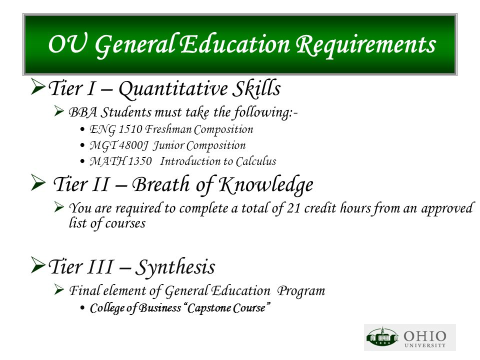 OU General Education Requirements  Tier I – Quantitative Skills  BBA Students must take the following:- ENG 1510 Freshman Composition MGT 4800J Juni