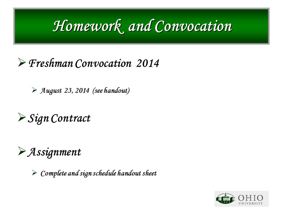 Homework and Convocation  Freshman Convocation 2014  August 23, 2014 (see handout)  Sign Contract  Assignment  Complete and sign schedule handout sheet